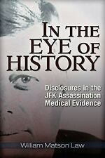 In the Eye of History : Disclosures in the JFK Assassination Medical Evidence...