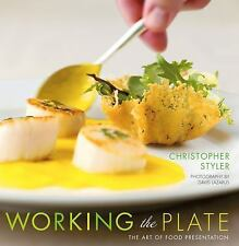 Working the Plate : The Art of Food Presentation by Christopher Styler (2006,...
