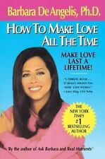 How to Make Love All the Time : Make Love Last a Lifetime