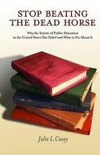 Stop Beating the Dead Horse : Why the System of Public Education in the...