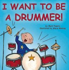 I Want to Be a Drummer! by Mark Powers (2016, Board Book)