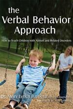 The Verbal Behavior Approach: How to Teach Children with Autism and Related Diso