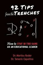 92 Tips from the Trenches : How to Stay in the Game As an Educational Leader...