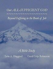 Our All-Sufficient God : Beyond Suffering in the Book of Job by Arletta A....