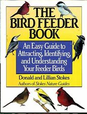 The Bird Feeder Book by Donald and Lillian Stokes, Stokes Nature Guides