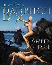 How to Be a Bad Bitch [Hardcover] [Oct 27, 2015] Rose, Amber