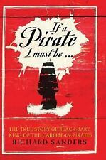 If a Pirate I Must Be...: The True Story of Black Bart, King of the Caribbean Pi