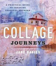 Collage Journeys : A Practical Guide to Creating Personal Artwork by Jane...