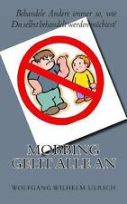 Mobbing Geht Alle An by Wolfgang Wilhelm Ulrich (2013, Paperback)
