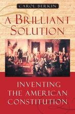 A Brilliant Solution: Inventing the American Constitution by Berkin, Carol