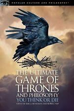 Popular Culture and Philosophy: Ultimate Game of Thrones and Philosophy : You...