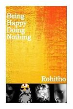 Being Happy Doing Nothing by Rohitho (2014, Paperback)