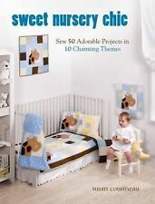 Sweet Nursery Chic: Sew 50 Adorable Projects in 10 Charming Themes-ExLibrary