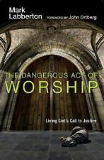 The Dangerous Act of Worship: Living God's Call to Justice Labberton, Mark Hard