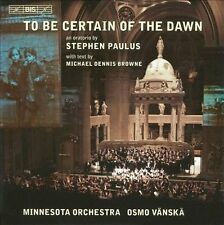 Stephen Paulus: To Be Certain of the Dawn (CD, Feb-2009, BIS (Sweden))