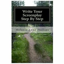 Write Your Screenplay Step by Step by Melanie Anne Phillips (2013, Paperback)