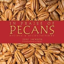 In Praise of Pecans: Recipes & Recollections