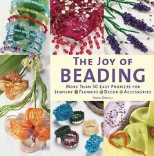 The Joy of Beading: More Than 50 Easy Projects for Jewelry, Flowers, Decor, Acce