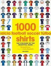1000 Football Shirts : The Colours of the Beautiful Game by Bernard Lions...