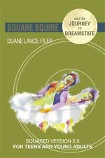 Square Squire and the Journey to DreamState : Squared Version 2. 0 for Teens...