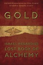 Gold: Israel Regardie's Lost Book of Alchemy by Sandra Tabatha Cicero, Chic...