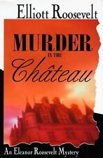Murder in the Chateau: An Eleanor Roosevelt Mystery, Roosevelt, Elliott, 0312143