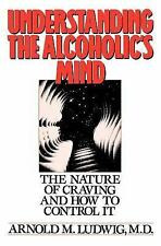 Understanding the Alcoholic's Mind: The Nature of Craving and How to Control It,