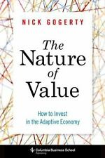 The Nature of Value: How to Invest in the Adaptive Economy (Columbia Business Sc