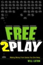 Free-to-Play: Making Money From Games You Give Away-ExLibrary