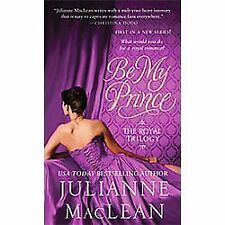 Royal Trilogy: Be My Prince 1 by Julianne MacLean (2012, Paperback)