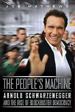The People's Machine: Arnold Schwarzenegger And the Rise of Blockbuster Democrac