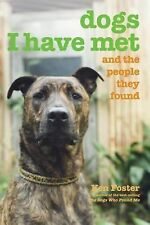 Dogs I Have Met : And the People They Found by Ken Foster (2007, Paperback)