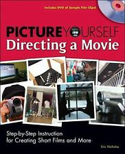 Picture Yourself Directing a Movie: Step-by-Step Instruction for Short-ExLibrary