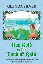 One Gold in the Land of Rain : The Child Who Brought Back the Sun from the...