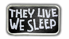 They Live, We Sleep Heat Seal Patch - Iron on Patch for jackets, shirts & hats