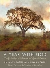 A Year with God : Living Out the Spiritual Disciplines by Richard J. Foster...