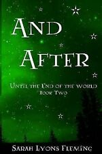 And After : Until the End of the World, Book 2 by Sarah Lyons Fleming (2014,...