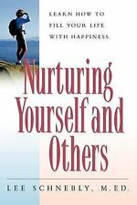 Nurturing Yourself and Others : Learn How to Fill Your Life with Happiness by...
