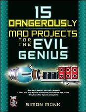 15 Dangerously Mad Projects for the Evil Genius by Simon Monk (2011, Paperback)