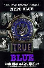 True Blue: The Real Stories Behind NYPD Blue, David Milch, Bill Clark, 068814081