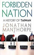 Forbidden Nation : A History of Taiwan by Jonathan Manthorpe (2005,...