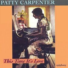 This Time It's Love by Patty Carpenter (CD, Jun-2001, Epiphany Records)