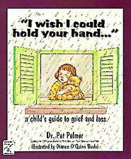 I Wish I Could Hold Your Hand : A Child's Guide to Grief and Loss by Pat...