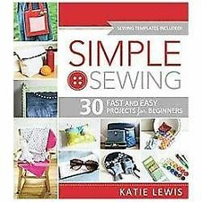 Simple Sewing: 30 Fast and Easy Projects for Beginners, Katie Lewis, Good Book