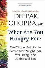 What Are You Hungry For? : The Chopra Solution to Permanent Weight Loss,...