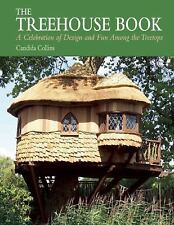 The Treehouse Book: A Celebration of Design and Fun Among the Treetops