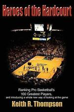 Heroes of the Hardcourt : Ranking Pro Basketball's 100 Greatest Players and...