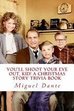 You'll Shoot Your Eye Out, Kid! a Christmas Story Trivia Book by Miguel Dante...