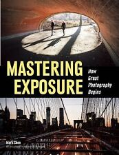 Mastering Exposure : How Great Photography Begins (2015, Paperback)