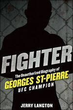 Fighter : The Unauthorized Biography of Georges St-Pierre, UFC Champion GSP